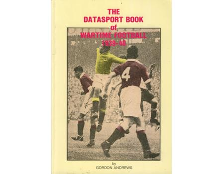 THE DATASPORT BOOK OF WARTIME FOOTBALL 1939-46