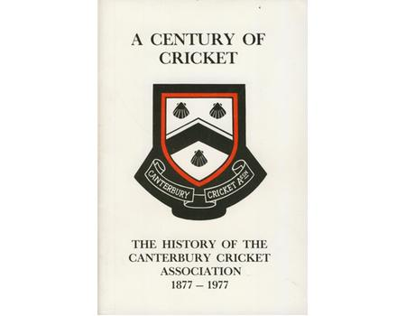 CENTURY OF CRICKET: THE HISTORY OF THE CANTERBURY CRICKET ASSOCIATION 1877-1977