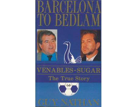 BARCELONA TO BEDLAM: VENABLES-SUGAR: THE TRUE STORY