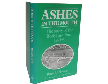 ASHES IN THE MOUTH: THE STORY OF THE BODYLINE TOUR 1932-33