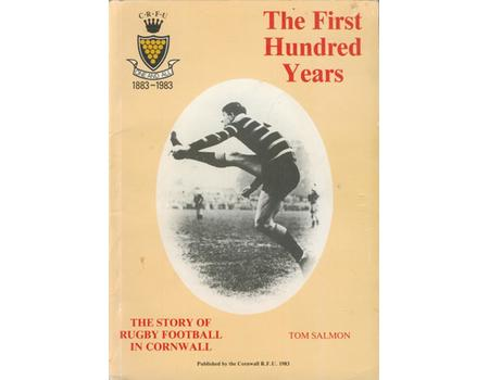 THE FIRST HUNDRED YEARS - THE STORY OF RUGBY FOOTBALL IN CORNWALL