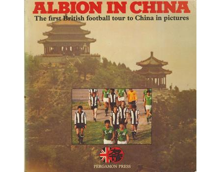ALBION IN CHINA - THE FIRST BRITISH FOOTBALL TOUR TO CHINA IN PICTURES