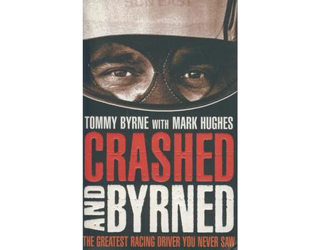 CRASHED AND BYRNED - THE GREATEST RACING DRIVER YOU NEVER SAW