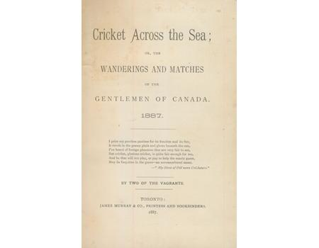 CRICKET ACROSS THE SEA; OR, THE WANDERINGS AND MATCHES OF THE GENTLEMEN OF CANADA, BY TWO OF THE VAGRANTS
