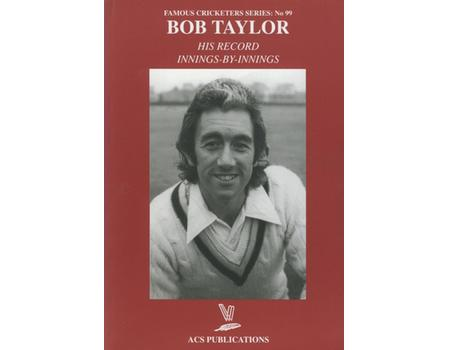 BOB TAYLOR: HIS RECORD INNINGS-BY-INNINGS