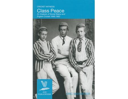 CLASS PEACE - AN ANALYSIS OF SOCIAL STATUS AND ENGLISH CRICKET 1846-1962